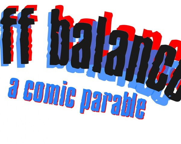 OFF BALANCE, A Comic Parable! tickets
